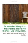 The International Library of Famous Literature Selections from the World's Great writers, Ancient, - Richard Garnett, Donald G Mitchell, Alois Brandl, M Léon Vallée
