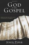 God Is the Gospel: Meditations on God's Love as the Gift of Himself - John Piper