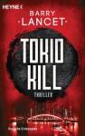 Tokyo Kill: Thriller - Barry Lancet