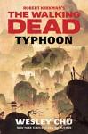 Robert Kirkman's The Walking Dead: Typhoon - Wesley Chu