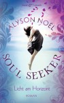 Licht am Horizont: Soul Seeker 4 - Roman (German Edition) - Alyson Noël, Ariane Böckler