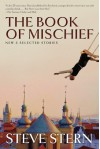 The Book of Mischief: New and Selected Stories - Steve Stern