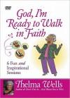 God, I'm Ready to Walk in Faith: 6 Fun and Inspirational Sessions - Thelma Wells