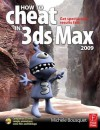 How to Cheat in 3ds Max 2009: Get Spectacular Results Fast [With CDROM] - Michele Bousquet