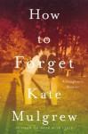 How to Forget: A Daughter's Memoir - HarperAudio, Kate Mulgrew, Kate Mulgrew