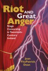 Riot and Great Anger: Stage Censorship in Twentieth-Century Ireland - Joan Dean