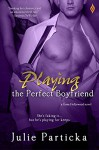 Playing the Perfect Boyfriend (Gone Hollywood) - Julie Particka