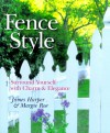 Fence Style: Surround Yourself With Charm & Elegance - James Harper, Margie Roe