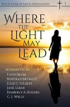 Where the Light May Lead (Reflections of Faith Book 1) - Faith Blum, Bokerah Brumley, Julie C. Gilbert, Jane Lebak, Kimberly A. Rogers, C.L. Wells, Faith Blum, Jane Lebak