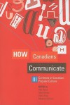 How Canadians Communicate Iii: Contexts Of Canadian Popular Culture - Bart Beaty, Derek Briton, Gloria Filax, Rebecca Sullivan