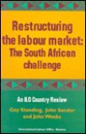 Restructuring the Labour Market: The South African Challenge - Guy Standing, John Weeks, John Sender