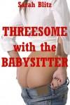 Threesome with the Babysitter - Sarah Blitz