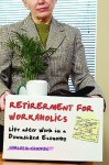 Retirement for Workaholics: Life After Work in a Downsized Economy - Morley D. Glicken