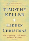 Hidden Christmas: The Surprising Truth Behind the Birth of Christ - Timothy Keller