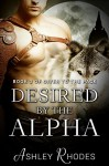 Desired by the Alpha - 'Given to the Pack' Book 3 - Ashley Rhodes