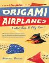 Simple Origami Airplanes: FOLD 'EM & FLY 'EM! - Andrew Dewar