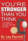 You're Stronger Than You Think: The Power to Do What You Feel You Can't - Les Parrott III