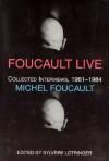 Foucault Live: Interviews, 1961-84 - Michel Foucault, Sylvère Lotringer