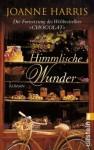 Himmlische Wunder - Joanne Harris, Adelheid Zöfel