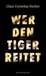 Wer den Tiger reitet - Claus Cornelius Fischer