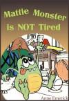 Mattie Monster is NOT Tired (Funny Bedtime Stories) - Anne Emerick