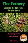 The Fernery - Choosing the Best Ferns for your Garden (Gardening Series Book 14) - Dueep Jyot Singh, John Davidson, Mendon Cottage Books