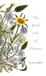 The Brief Life of Flowers - Fiona Stafford