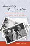 Dislocating Race and Nation: Episodes in Nineteenth-Century American Literary Nationalism - Robert S. Levine