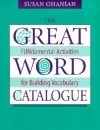The Great Word Catalogue: Fundamental Activities for Building Vocabulary - Susan Ohanian
