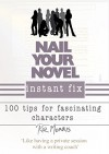 Nail Your Novel Instant Fix: 100 tips for fascinating characters - Roz Morris