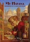 My Havana: Memories of a Cuban Boyhood - Rosemary Wells, Peter Ferguson, Secundino Fernandez