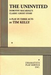 The Uninvited (Play Script) - from the novel by Dorothy Macardle Tim Kelly, Tim Kelly, Dorothy Macardle