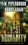 The Last Humanity: A Dystopian Society in a Post Apocalyptic World (The Last Survivors Book 3) - Bobby Adair, T.W. Piperbrook