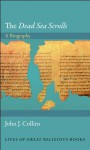 """The """"Dead Sea Scrolls"""": A Biography (Lives of Great Religious Books) - John J. Collins"""