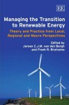 Managing the Transition to Renewable Energy: Theory and Practice from Local, Regional and Macro Perspectives - Jeroen C.J.M. van den Bergh