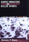 Carpet Monsters and Killer Spores: A Natural History of Toxic Mold - Nicholas P. Money