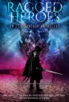 Ragged Heroes: An Epic Fantasy Anthology - Andy Peloquin