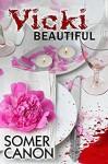 Vicki Beautiful - Somer Canon