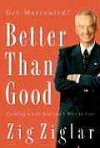 Better Than Good: Creating a Life You Can't Wait to Live - Zig Ziglar