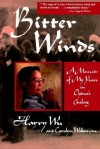 Bitter Winds: A Memoir of My Years in China's Gulag - Harry Wu