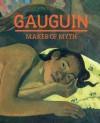 Gauguin: Maker of Myth - Paul Gauguin, Tamar Garb