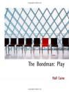 The Bondman: Play - Hall Caine