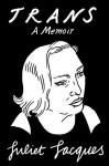 Trans: A Memoir - Juliet Jacques, Sheila Heti