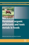 Persistent organic pollutants and toxic metals in foods - Martin Rose, Alwyn Fernandes
