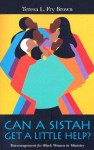 Can A Sistah Get A Little Help?: Encouragement for Black Women in Ministry - Teresa L. Fry Brown
