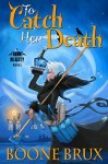 To Catch Her Death (The Grim Reality Series Book 1) - Boone Brux, Jennifer Meyers, Tina Winograd