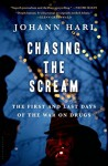 By Johann Hari Chasing the Scream: The First and Last Days of the War on Drugs [Hardcover] - Johann Hari