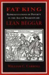 Fat King, Lean Beggar: Representations of Poverty in the Age of Shakespeare - William C. Carroll