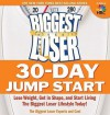 The Biggest Loser 30-Day Jump Start: Lose Weight, Get in Shape, and Start Living the Biggest Loser Lifestyle Today! [BIGGEST LOSER 30 DAY JUMP STAR] - Cheryl Forberg RD, Melissa Roberson