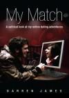 My Match: A satirical look at my online dating adventures - Darren James